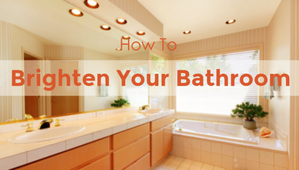How To Brighten Your Bathroom