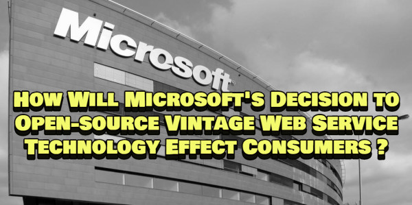 How Will Microsoft's Decision To Open-Source Vintage Web Service Technology Effect Consumers ?