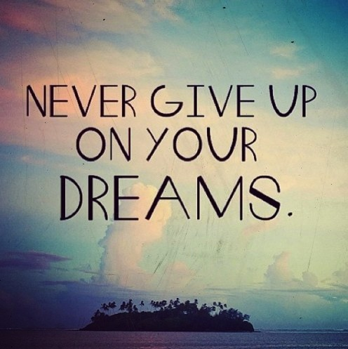 Never Give Up Your Dreams – Keep Trying Once Again