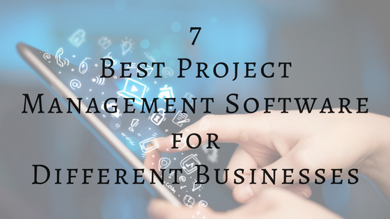 7 Best Project Management Software For Different Businesses
