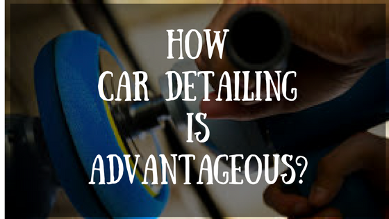 How Car Detailing Is Advantageous-