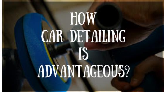 How Car Detailing Is Advantageous-